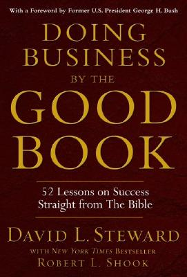 Doing Business by the Good Book By Steward, David L., M.D./ Shook, Robert L./ Bush, George (FRW)