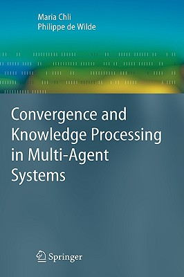 Covergence and Knowledge Processing in Multi-Agent Systems By Chli, Maria (EDT)/ De Wilde, Philippe (EDT)